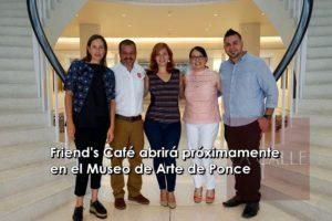 Sigue el crecimiento… Abre Friend's Café en el Museo de Arte de Ponce